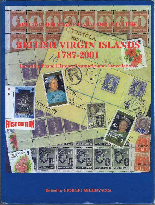 MIGLIAVACCA Giorgio Specialised stamp catalogue of the British Virgin Islands 1787-2001. Including Postal History, Postmarks and Cancellations
