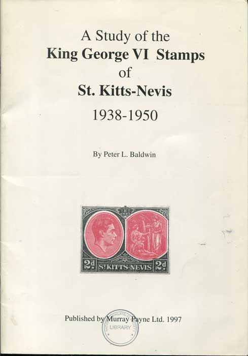 BALDWIN Peter L. A study of the KGVI key type stamps of St Kitts Nevis 1938-1950.