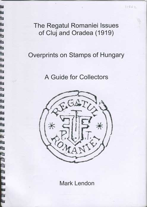 LENDON Mark The Regatul Romaniei Issues of Cluj and Oradea (1919). Overprints on stamps of Hungary. A guide for collectors.