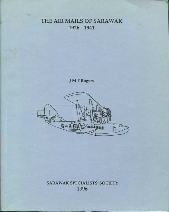 ROGERS J.M.F. The air mails of Sarawak, 1926-1941