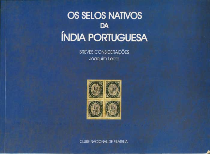 LEOTE Joaquim Os Selos Nativos da India Portugesa, The Native Stamps of Portuguese India