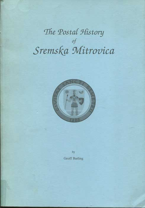 BARLING Geoff The Postal History of Sremska Mitrovica