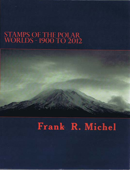 MICHEL Frank R. Stamps of the Polar Worlds - 1900 to 2012