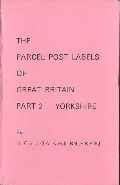 ARKELL Lt. Cdr. J.O.A. The Parcel Post Labels of Great Britain. - Part 2.  Yorkshire