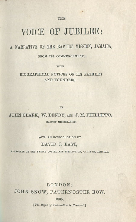 CLARK J. and DENDY W., PHILLIPPO J.M. The Voice of Jubilee: - a narrative of the Baptist Mission, Jamaica, from its commencement;  with biographical notices of its fathers and founders.