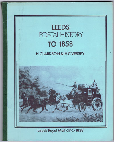 CLARKSON H. and VERSEY H.C. Leeds Postal History to 1858.
