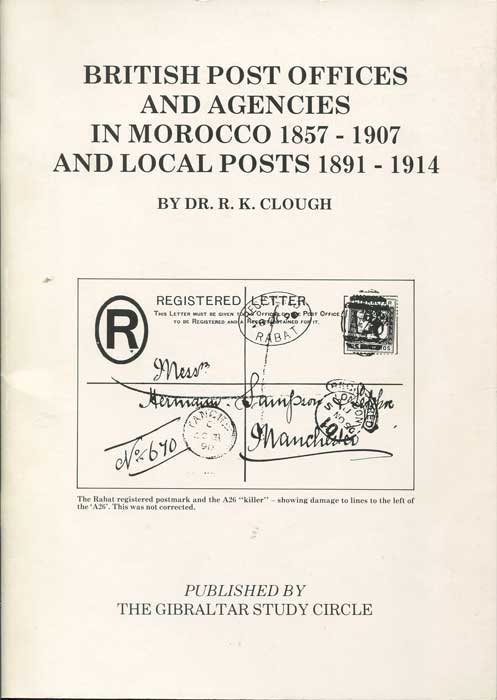 CLOUGH Dr R.K. British Post Offices and Agencies in Morocco - 1857 - 1898 and local posts 1891-1914