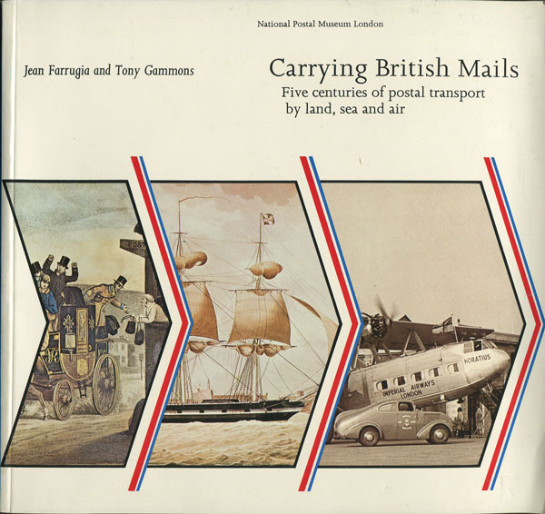 FARRUGIA Jean and GAMMONS Tony Carrying British Mails. - Five centuries of postal transport by land, sea and air.