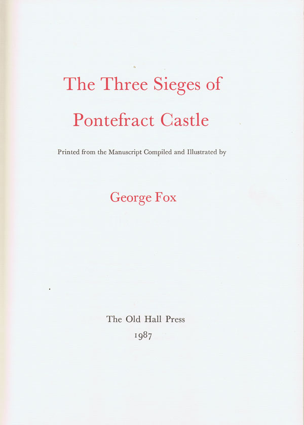 FOX George  The three sieges of Pontefract Castle.