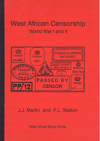 MARTIN J.J. and WALTON F.L. West African Censorship. - World War I and II.  Covering Ascension, Cameroon, Gambia, Gold Coast, Nigeria, St Helena, Sierre Leone and Togo.