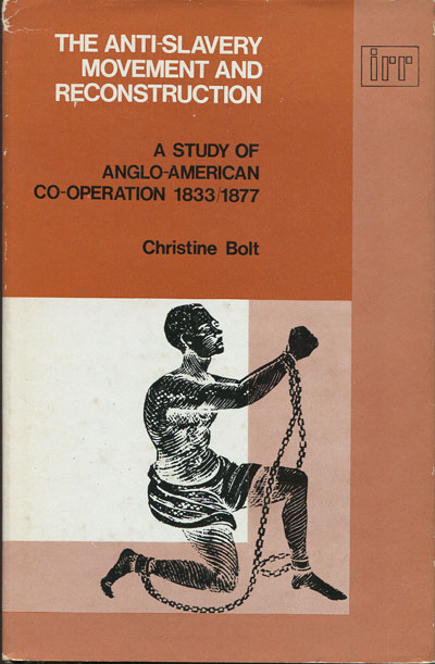 BOLT C. The Anti-Slavery movement and reconstruction. - A study of Anglo-American co-operation 1833-1877.