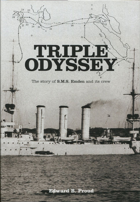 "PROUD Edward B. Triple Odyssey: The Story of S.M.S. ""Emden"" and Her Crew."