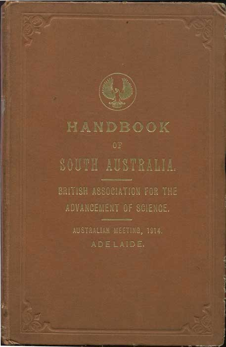 GORDON David J. (Ed.) and Ryan Victor H. (Ed.) Handbook of South Australia. Published By Authority of the Government in connection with the visit of The British Association For The Advancement of Science, Australian Meeting, 1914.