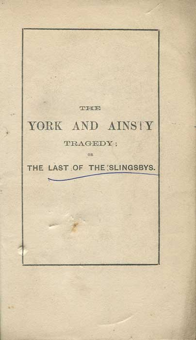 ACKRILL Robert The York and Ainsty Tragedy;  or the last of the Slingsbys; a narrative of the terrible hunting accident, in which the Master, the Huntsman, two members of the hunt and two Ferrymen were drowned in the river Ure, February 1869