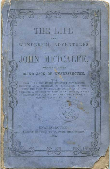 ANON The Life and Wonderful Adventures of John Metcalfe, - commonly called BLIND JACK, of Knaresborough.