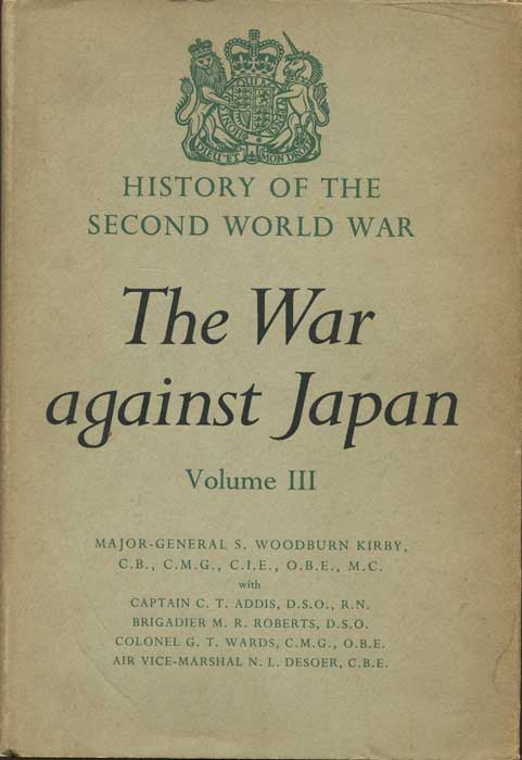 WOODBURN KIRBY Major-General S. The War Against Japan Volume III. The Decisive Battles.