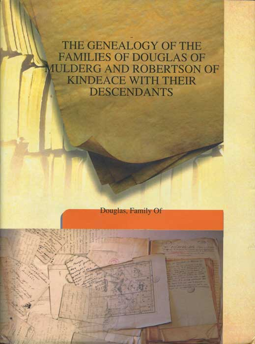 ANON The Genealogy of the families of Douglas of Mulderg and Robertson of Kindeace with their descendants