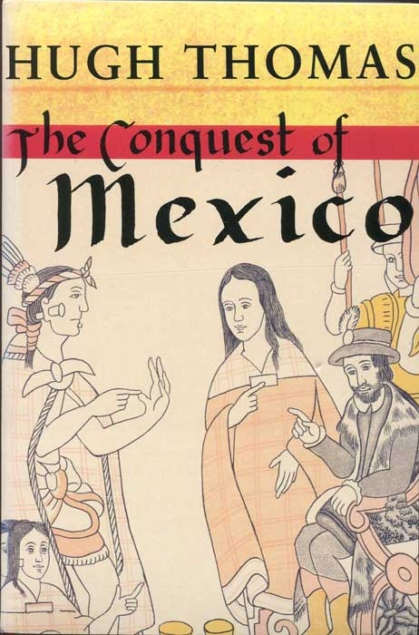 THOMAS Hugh The Conquest of Mexico
