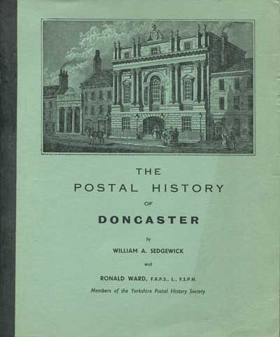 SEDGEWICK W.A. The postal history of Doncaster.