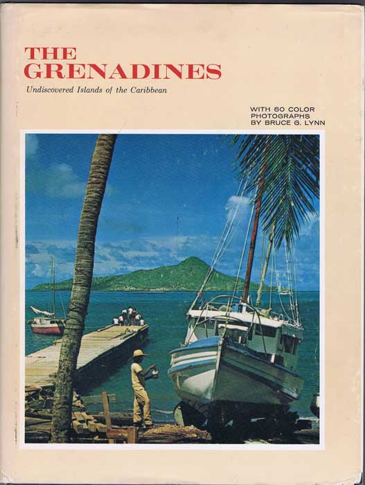 LYNN Bruce G. The Grenadines. Undiscovered Islands of the Caribbean.