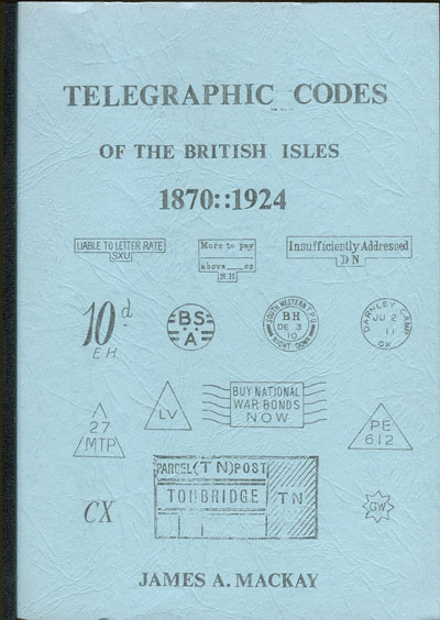 MACKAY James A. Telegraphic Codes of the British Isles. - 1870-1924