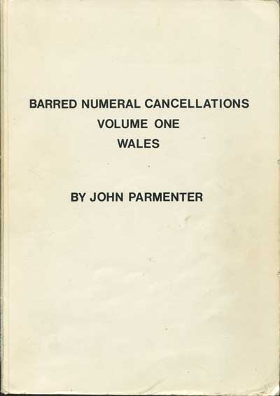 PARMENTER John Barred Numeral Cancellations. Volume One. Wales.