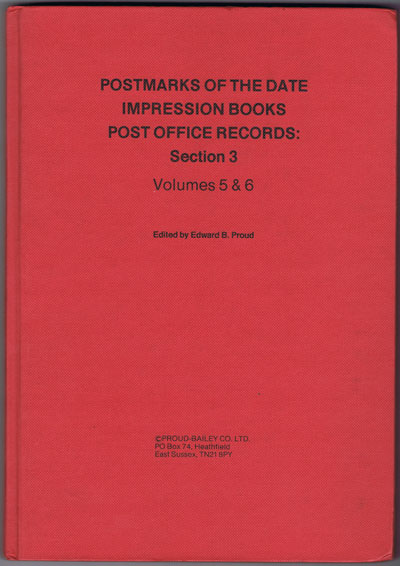 PROUD E.B. Postmarks of the Date Impression Books - Post Office Records:  Section 3.  Volumes 5 & 6.