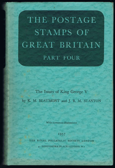BEAUMONT K.M. and STANTON J.B.M. The Postage Stamps of Great Britain. - Part Four. The Issues of King George V.