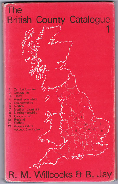 WILLCOCKS R.M. and JAY B. The British County Catalogue. - Vol. 1 - Cambridgrshire, Derbyshire, Essex, Huntingdonshire, Leicestershire, Norfolk, Nothamptonshire, Nottinghamshire, Oxfordshire, Rutland, Suffolk and Warwickshire (except Birmingham).