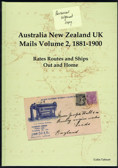 TABEART Colin Australia New Zealand UK Mails Volume 2 - 1881 to 1900. - Rates, Routes and Ships Out and Home
