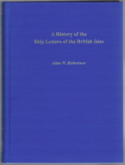 ROBERTSON Alan W. A history of the ship letters of the British Isles. - (An encyclopaedia of maritime postal history).