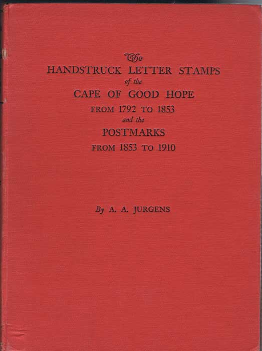 JURGENS A.A. The handstruck letter stamps of the Cape of Good Hope from 1792 to 1853 - and the postmarks from 1853 to 1910.
