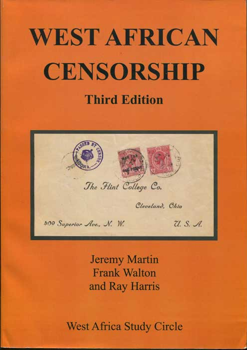 MARTIN Jeremy and WALTON Frank & HARRIS Ray West African Censorship. - World War I and II.  Covering Ascension, Cameroon, Gambia, Gold Coast, Nigeria, St Helena, Sierre Leone and Togo.