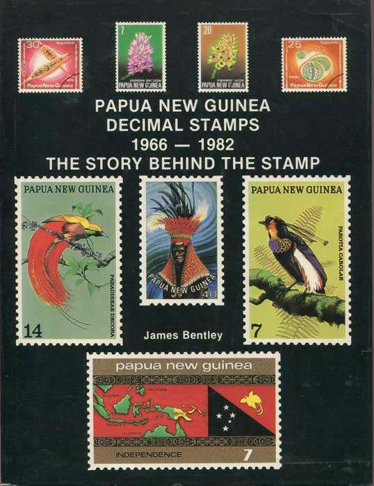 BENTLEY James Papue New Guinea Decimal Stamps 1966-1982. The story behind the stamp.