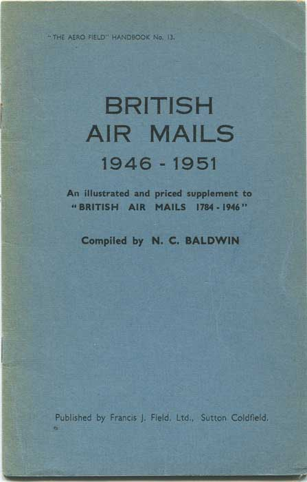 BALDWIN N.C. British air mails 1946-1951. An illustrated and priced supplement to British Air Mails 1784-1946