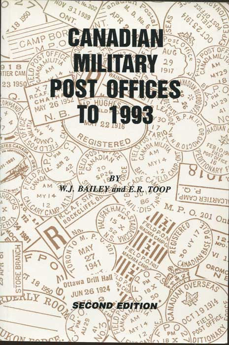 BAILEY W.J. and TOOP E.R. Canadian Military Post Offices to 1993