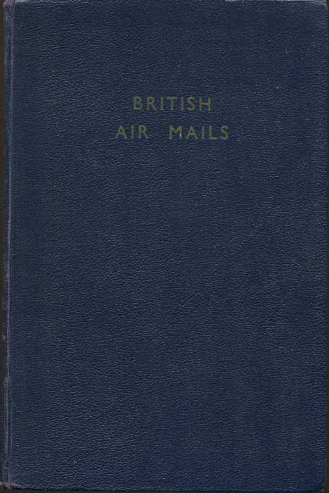 BALDWIN, N.C.  British Air Mails 1784-1946. A chronology and priced catalogue of Aviation and Air Mail Souvenirs Flown Within and From Great Britain and Ireland