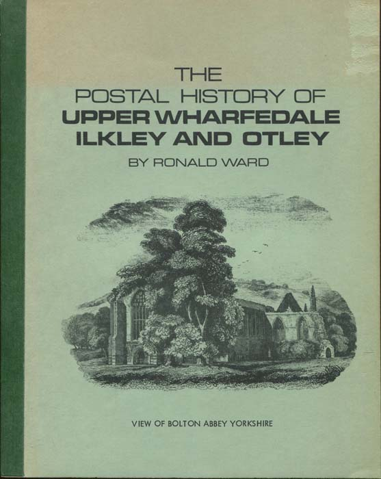 WARD Ronald The postal history of Upper Wharfedale, Ilkley and Otley