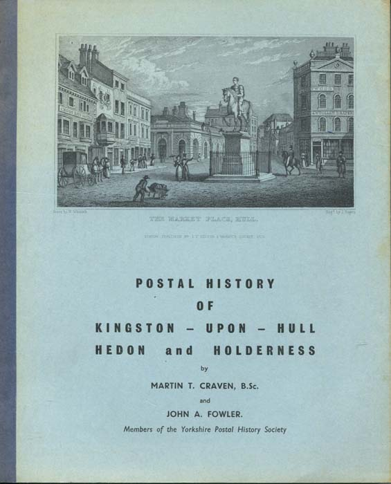 CRAVEN Martin T. and FOWLER John A. The postal history of Kingston Upon Hull, Hedon and Holderness